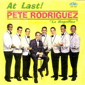 Pete Rodriguez, At last